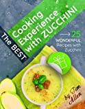 The best cooking experience with zucchini.: 25 wonderful recipes with zucchini.