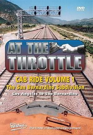 At The Throttle Cab Ride Volume 1 The San Bernardino Subdivision - Los Angeles to San Bernardino by ()