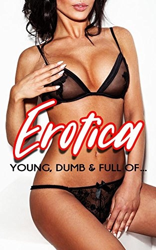 EROTICA: YOUNG, DUMB AND FULL OF.... (Teach Me - Daddy's Big Short Stories Taboo Romance)