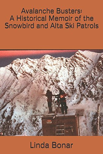 Avalanche Busters: A Historical Memoir of the Snowbird and Alta Ski Patrols