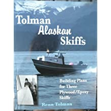 Tolman Alaskan Skiffs (Previously A Skiff for All Seasons): Building Plans for Three Plywood / Epoxy Skiffs by Renn Tolman (2003-08-02)