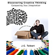 Discovering Creative Thinking: Conquering Your Imagination