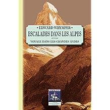 Escalades dans les Alpes: suivi de Voyage dans les grandes Andes (Pléiade des Alpes & des Pyrénées) (French Edition)