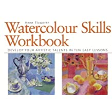 Watercolour Skills Workbook: Develop Your Artistic Talents in Ten Easy Lessons by Anne Elsworth (26-Apr-2001) Hardcover
