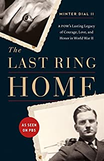 Book Cover: The Last Ring Home: A POW's Lasting Legacy of Courage, Love, and Honor in World War II