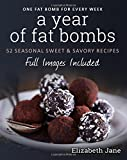 A Year of Fat Bombs: 52 Seasonal Sweet & Savory Recipes