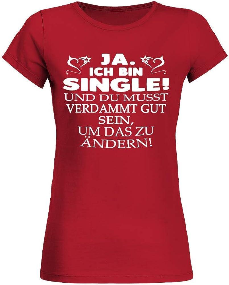 Frauen T-Shirt Ja ich Bin Single und du musst verdammt gut