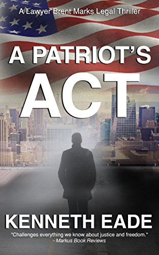 A  Patriot's Act: A Lawyer Brent Marks Legal Thriller (Brent Marks Legal Thriller Series Book 1) by [Eade, Kenneth]