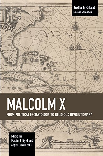 Malcolm X: From Political Eschatology to Religious Revolutionary (Studies in Critical Social Sciences)