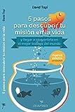 5 pasos para descubrir tu misión en la vida (y llegar a convertirla en el mejor trabajo del mundo)- 2d Edición (Spanish Edition)