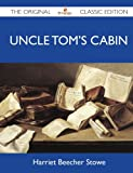 Uncle Tom's Cabin - the Original Classic Edition, Harriet Beecher Stowe, 1486144675