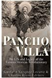 Pancho Villa: The Life and Legacy of the Famous Mexican Revolutionary