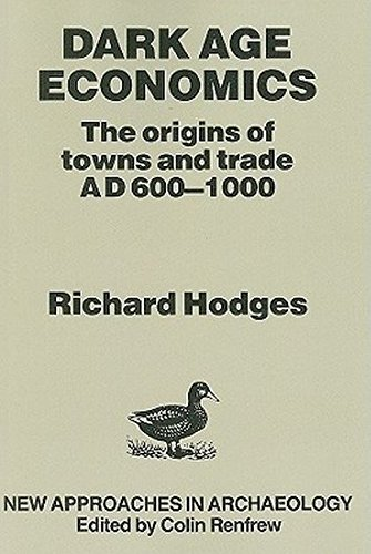 Dark Age Economics: Origins of Towns and Trade, A.D.600-1000 (New Approaches in Archaeology)
