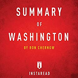 Summary of Washington: By Ron Chernow | Includes Analysis