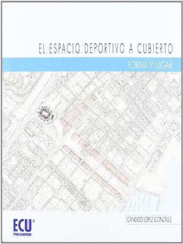 Descargar Libro El Espacio Deportivo A Cubierto. Forma Y Lugar Cándido López González
