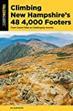 Climbing New Hampshire s 48 4,000 Footers: From Casual Hikes to Challenging Ascents (Regional Hiking Series)