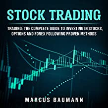 Stock Trading: Trading: The Complete Guide To Investing In Stocks, Options And Forex Following Proven Methods (vol.2)