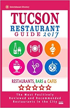 ,,WORK,, Tucson Restaurant Guide 2017: Best Rated Restaurants In Tucson, Arizona - 500 Restaurants, Bars And Cafés Recommended For Visitors, 2017. Yufei espanola tendras Casio eDreams