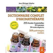 DICTIONNAIRE COMPLET D'AROMATHÉRAPIE N.É.