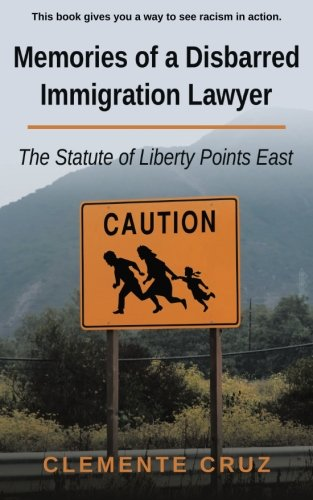 Memories of a Disbarred Immigration Lawyer: The Statute of Liberty Points East ebook