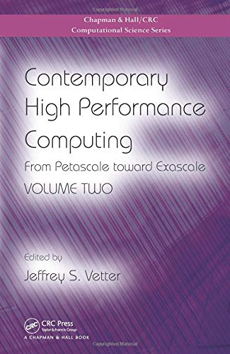 Contemporary High Performance Computing: From Petascale toward Exascale, Volume Two (Chapman & Hall/Crc Computational Science)