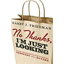 No Thanks, I'm Just Looking: Professional Sales Techniques for Turning Shoppers into Buyers Audiobook by Harry J. Friedman Narrated by Adam Henderson