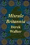 Misrule Britannia, Derek Walker, 1847539688