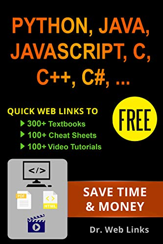 Learning Python, Java, JavaScript, C, C++, C#, CSS, HTML, jQuery, MySQL, SQL, LINUX, Perl, PHP or XML: Quick web links to FREE 300+ textbooks, 100+ cheat sheets, 100+ video tutorials and More! ()