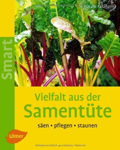 Vielfalt aus der Samentüte: Säen - pflegen - staunen