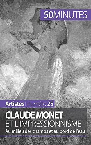 Download Claude Monet et l'impressionnisme: Au milieu des champs et au bord de l'eau (French Edition) pdf