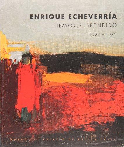 Enrique Echeverria. Tiempo Suspendido (1923-1972) (Spanish Edition)