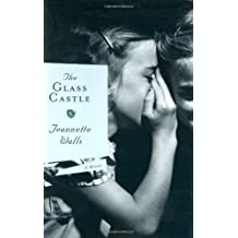 The Glass Castle: A Memoir by Walls, Jeannette (March 1, 2005) Hardcover