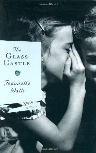 The Glass Castle: A Memoir by Walls, Jeannette (March 1, 2005) Hardcover - Glass Castle