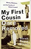 img - for My First Cousin Once Removed: Money, Madness, and the Family of Robert Lowell by Sarah Payne Stuart (1998-09-23) book / textbook / text book