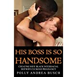 HIS BOSS IS SO HANDSOME: cheating wife black interracial hotwife cuckold pregnancy