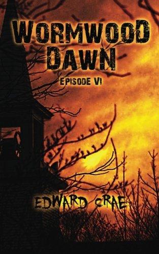 Wormwood Dawn: Episode VI: An Apocalyptic Serial PDF