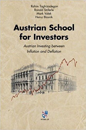 Austrian School for Investors: Austrian Investing between Inflation and Deflation [Rahim Taghizadegan - Ronald Stoferle - Mark Valek] (Tapa Dura)