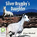 The Silver Brumby's Daughter: The Silver Brumby series, Book 2 Audiobook by Elyne Mitchell Narrated by Caroline Lee