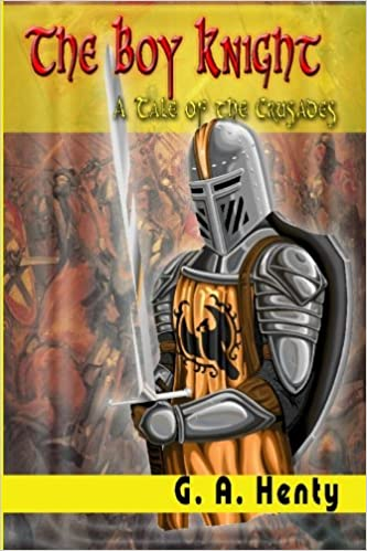 The Boy Knight: A Tale of the Crusades: G  A  Henty: 9781440436185