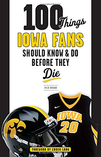 100 Things Iowa Fans Should Know   Do Before They Die  100 Things   Fans Should Know