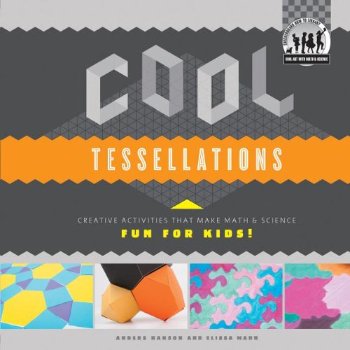 Cool Tessellations: Creative Activities That Make Math & Science Fun for Kids! (Cool Art With Math & Science) pdf
