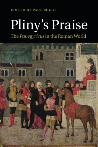Pliny's Praise: The Panegyricus in the Roman World by Cambridge University Press