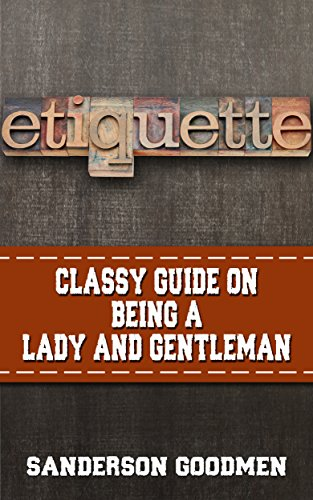 Etiquette:: Classy Guide On Being a Lady & Gentleman