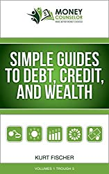 Simple Guides to Debt, Credit, and Wealth: Volumes 1-5