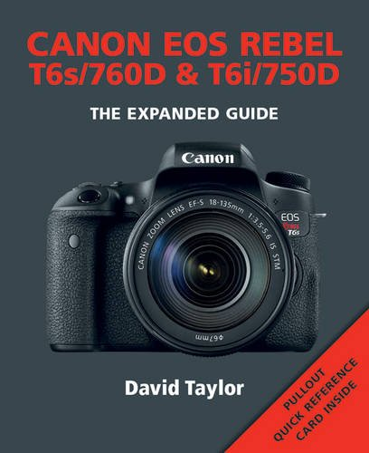 Canon EOS Rebel T6s/760D & T6i/750D (Expanded Guides) (Digital Canon Photo Paper)
