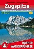 Rother Wanderführer: Zugspitze. Mit Ammergauer Alpen und Werdenfelser Land. 50 Touren