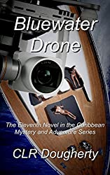 Bluewater Drone: The Eleventh Novel in the Caribbean Mystery and Adventure Series (Bluewater Thrillers Book 11)