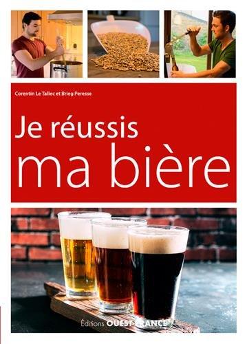 Je réussis ma bière Broché – 4 mai 2018 Corentin Le Tallec Brieg Peresse Ouest-France 2737377528