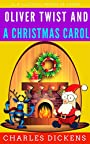 Oliver Twist And A Christmas Carol: Color Illustrated, Formatted for E-Readers (Unabridged Version)