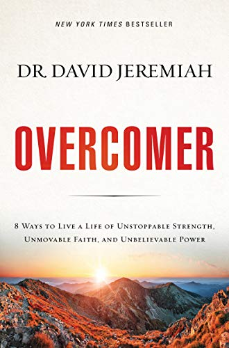 Overcomer: 8 Ways to Live a Life of Unstoppable Strength, Unmovable Faith, and Unbelievable Power (Story Of David In The Bible Davids Life)